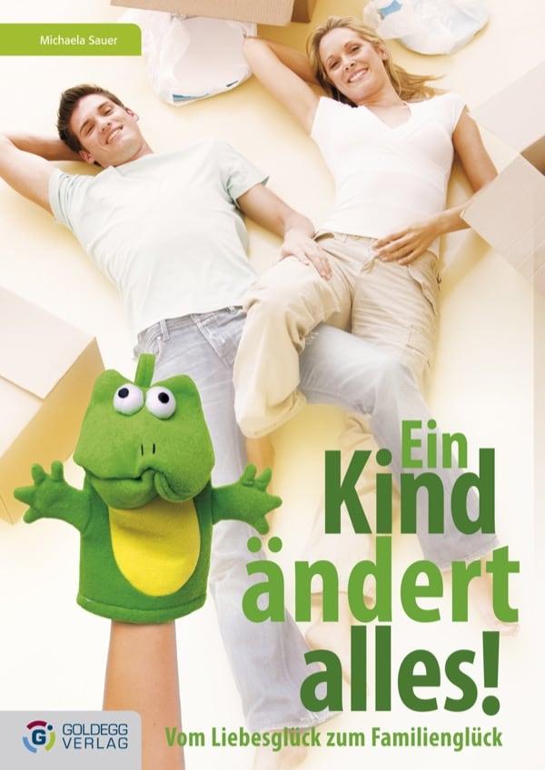 Ein Kind ändert alles - Goldegg Verlag
