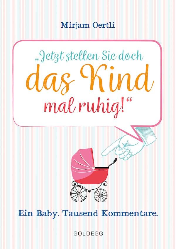 Jetzt stellen Sie doch das Kind mal ruhig - Goldegg Verlag