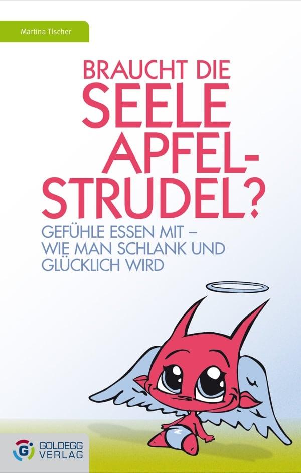 Braucht die Seele Apfelstrudel - Goldegg Verlag