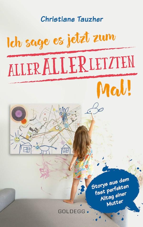 Ich-sage-es-jetzt-zum-allerallerletzten-Mal_Goldegg-Verlag