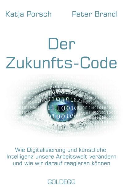 Cover_Der-Zukunfts-Code_Katja-Porsch-Peter-Brandl_Goldegg-Verlag-2-400x629[1]