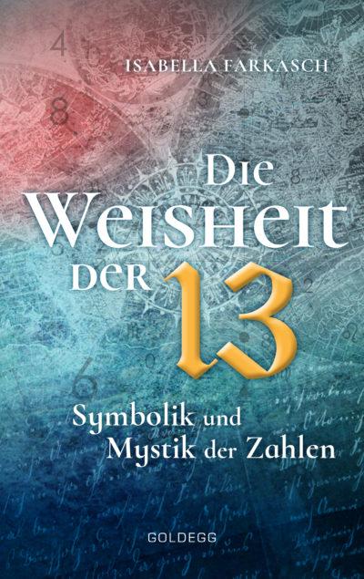 Cover_Die-Weisheit-der-13_Isabella-Farkasch_Goldegg-Verlag-400x635[1]