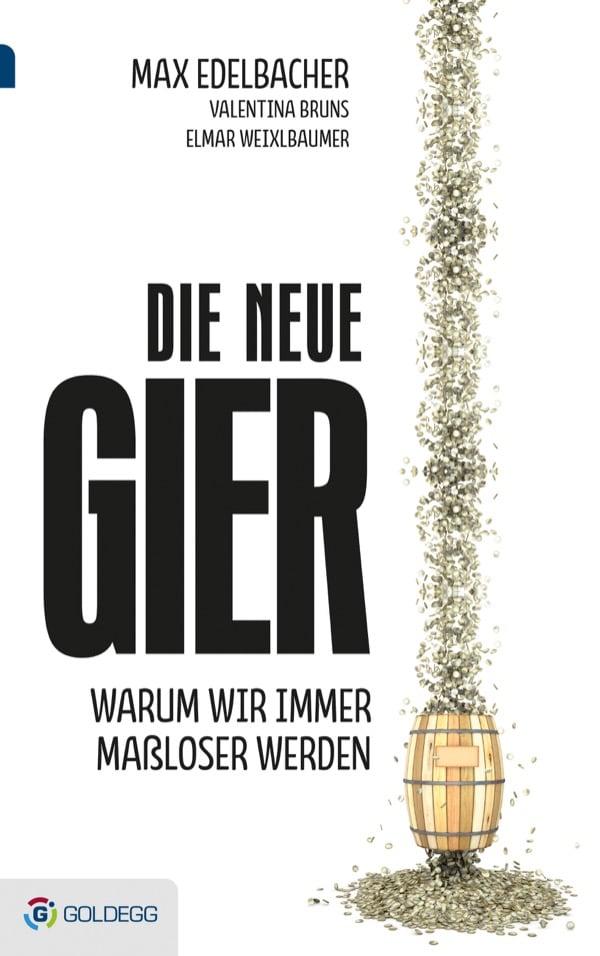 Die neue Gier - Goldegg Verlag