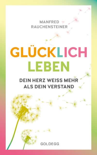 Cover_Glücklich-leben_Manfred-Rauchensteiner_Goldegg-Verlag-400x635[1]