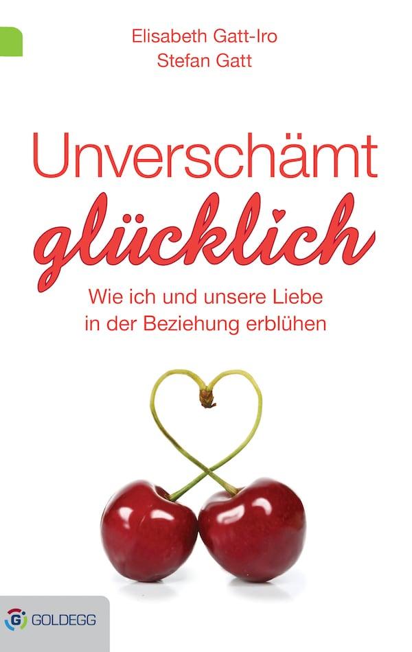 Unverschämt Glücklich - Goldegg Verlag