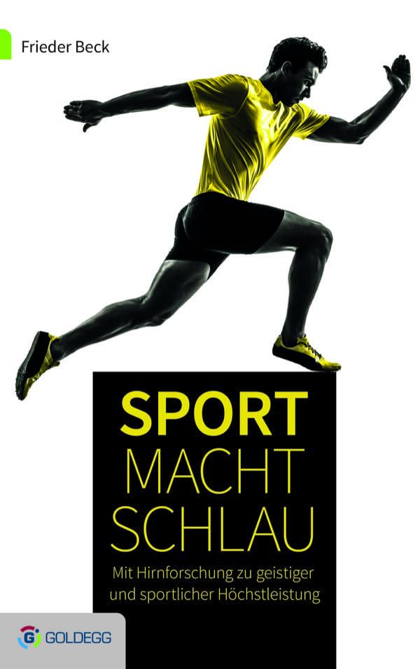 Frieder-Beck_Sport-macht-schlau_FLAT_Druckversion_Goldegg-Verlag_c-www.fotodesign-geier.de_