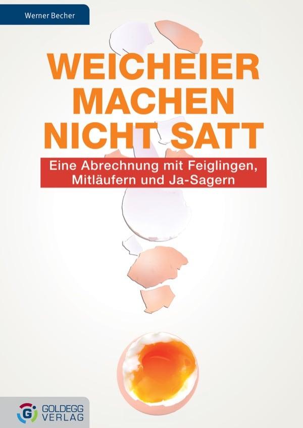 Weicheier machen nicht satt - Goldegg Verlag