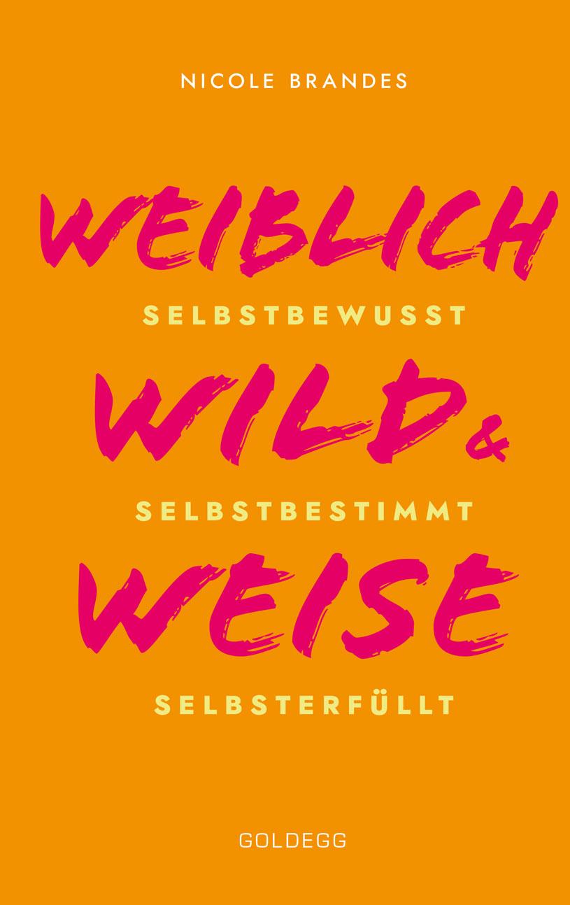 Weiblich, Wild und Leise - Goldegg Verlag