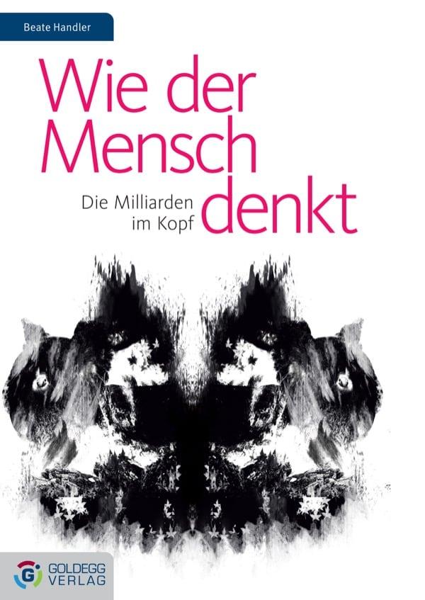 Wie der Mensch denkt - Goldegg Verlag